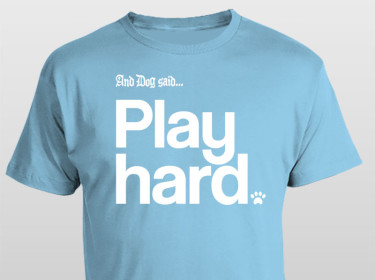 And Dog Said Play Hard t-shirt